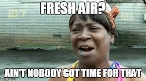 What Is Air Meme - aint nobody got time for that meme imgflip
