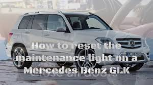 maintenance for mercedes how to reset the maintenance light on a mercedes glk