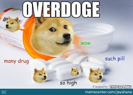 Create Doge Meme - overdoge overdose of doge created by me thedeaddawg jayshane