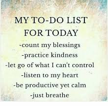 To Do List Meme - my to do list for today count my blessings practice kindness