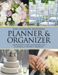 the ultimate wedding planner organizer the ultimate wedding planner organizer worksheets and calendars