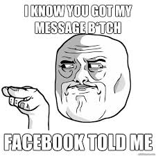 Facebook Chat Meme Faces - i know you got my message bitch facebook told me facebook