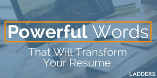 Strong Resume Words Powerful Resume Words To Transform Your Resume Resume Advice