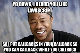 What The Hell Is A Meme - callback hell is a myth www thecodebarbarian com