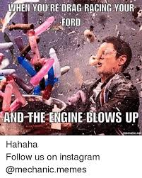 Drag Racing Meme - when you re drag racing your ford and the engine blows up mematic