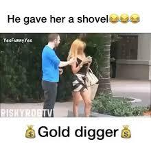 Shovel Meme - he gave her a shovel yesfunny yes gold digger gold digger meme on