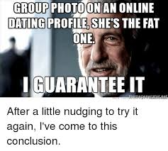 Online Dating Meme - group photoon an online dating profile she s the fat one guarantee