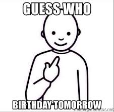 guess who birthday tomorrow guess who meme generator