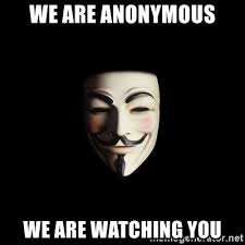 Anonymous Meme - we are anonymous we are watching you anonymous meme generator