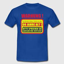 60 geburtstag lustige spr che 60 geburtstag lustiger spruch warnschild t shirt spreadshirt
