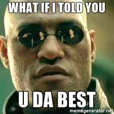 Da Best Memes - 20 coolest you da best memes sayingimages com