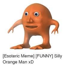 Xd Meme - esoteric meme funny silly orange man xd 4chan meme on me me