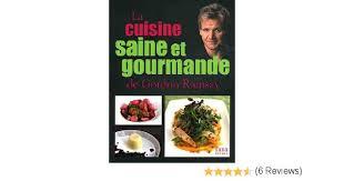 cuisine saine et gourmande amazon fr cuisine saine et gourmande de gordon ramsay livres
