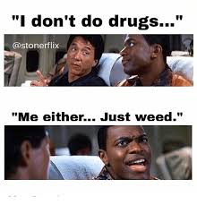 i don t do drugs gastonerflix me either just weed drugs meme on me me