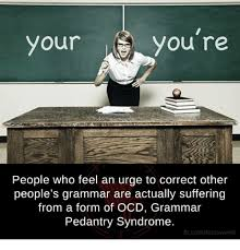 Correct Grammar Meme - you re your people who feel an urge to correct other people s