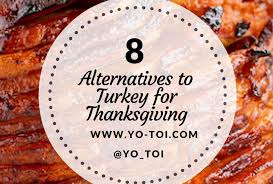 8 thanksgiving dish turkey alternatives yo toi