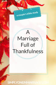 scriptures of thanksgiving and praise a marriage full of thankfulness a couple u0027s bible study simply one