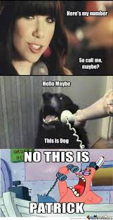 This Is Dog Meme - patrick meme here s my number so call me maybe hello maybe this is