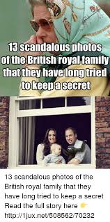 Royal Family Memes - 13 scandalous photos of the british royal family that they have long