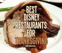 best restaurants for thanksgiving at disney world the disney food