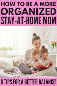 At Home Com by How To Be An Organized Stay At Home Mom 6 Time Management Tips