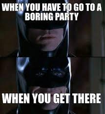 Batman Meme Creator - meme creator when you have to go to a boring party when you get