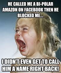 Blocked Meme - he called me a bi polar on facebook then he blocked me i