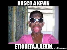 Memes De Kevin - busco a kevin etiqueta a kevin meme de mujeres feas imagenes