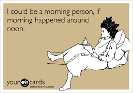 Morning People Meme - i could be a morning person if morning happened around noon