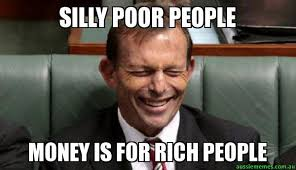 Meme Poor - silly poor people money is for rich people laughing abbott