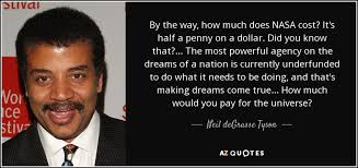 neil degrasse tyson quote by the way how much does nasa cost it s