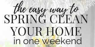 how to spring clean your house how to spring clean in a weekend love renovations