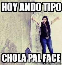 Chola Meme - meme personalizado hoy ando tipo chola pal face 1664476