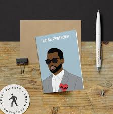 kanye birthday card kanye west that birthcray birthday card yeezy kanye