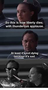 Applause Meme - so this is how liberty dies with thunderous applause at least it s