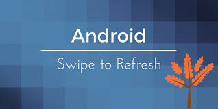 layout android refresh android swiperefreshlayout tutorial