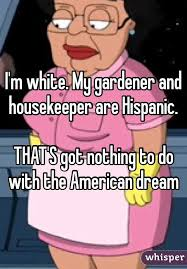 Housekeeper Meme - m white my gardener and housekeeper are hispanic that s got