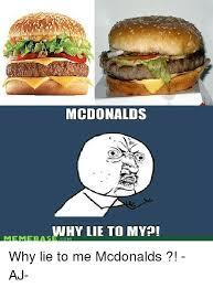 Meme Mcdonalds - mcdonalds meme bas why lie to my why lie to me mcdonalds aj