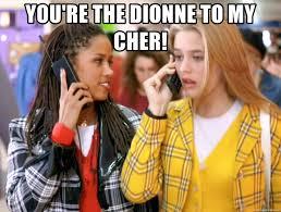 Clueless Meme - you re the dionne to my cher clueless meme meme generator