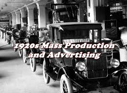 history brief mass production and advertising in the 1920s