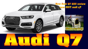 Audi Q7 Suv - new audi q7 suv review new 2017 audi q7 new cars buy youtube