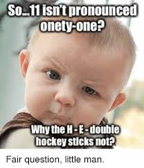 How Is Meme Pronounced - so11isnt pronounced onety one why the h e double hockey sticks not