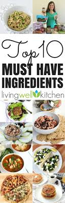 10 Must Ingredients For A by My 10 Must Ingredients Living Well Kitchen