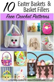 basket fillers 10 free crochet patterns for easter baskets and basket fillers