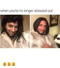 Stressed Out Memes - when you re no longer stressed out meme on sizzle