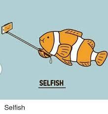 Selfish Meme - selfish selfish meme on me me
