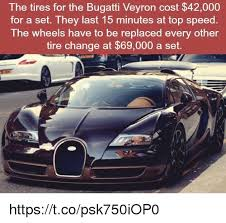 New Bugatti Meme - the tires for the bugatti veyron cost 42000 for a set they last 15