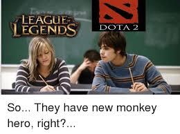 Dota Memes - league legends dota2 dota 2 so they have new monkey hero right