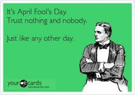 Your Ecards Meme - dopl3r com memes its april fools day trust nothing and nobody