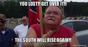 Get Over It Meme - you lost get over it the south will rise again make a meme